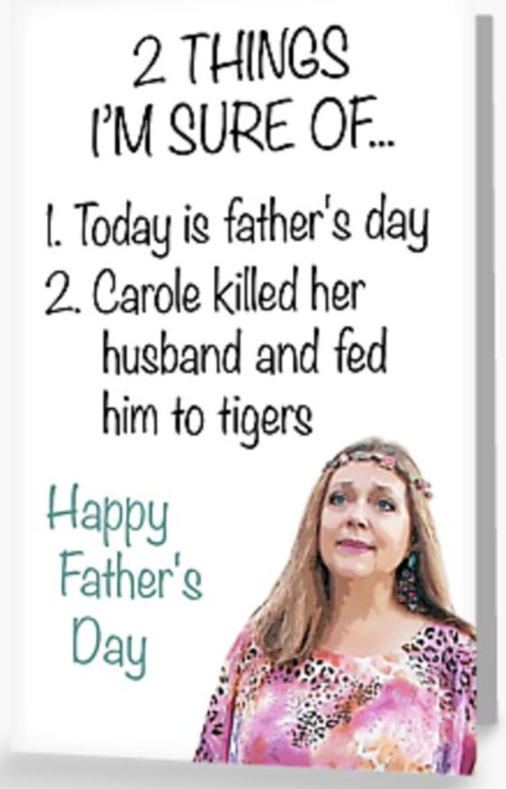 Funny Father's Day Card - Carole Baskin Killed Her Husband - Greeting Card Greeting Card