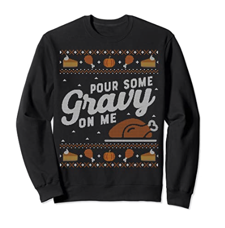 Ugly Thanksgiving Sweater Funny Pour Gravy on Me Sweatshirt Sweatshirt