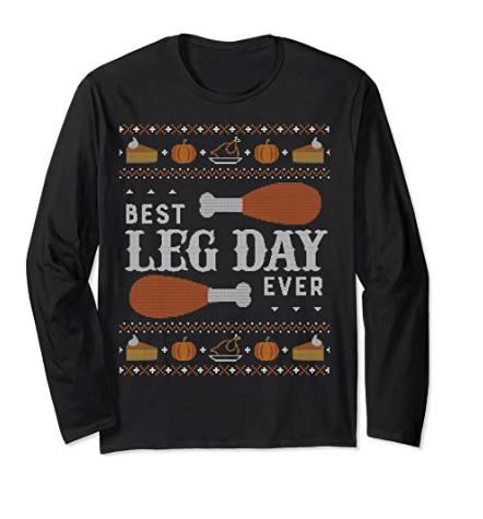 LONG SLEEVE SHIRT Ugly Thanksgiving Sweater Best Leg Day Long Sleeve T-Shirt