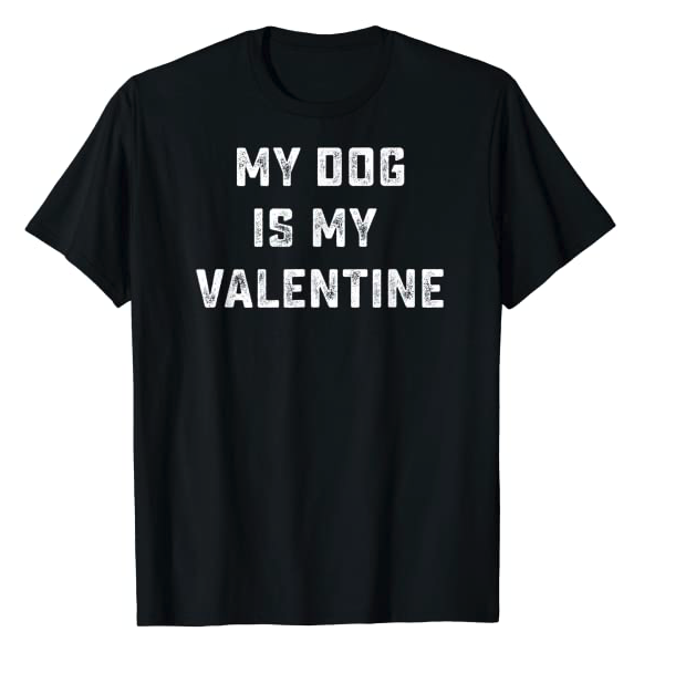 My Dog Is My Valentine Funny Valentines Day Gift T-Shirt