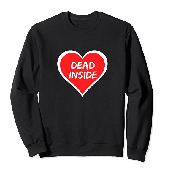 Funny Anti Valentines Day Dead Inside Gag Gift for Women Men Sweatshirt
