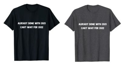done with 2021 shirt
