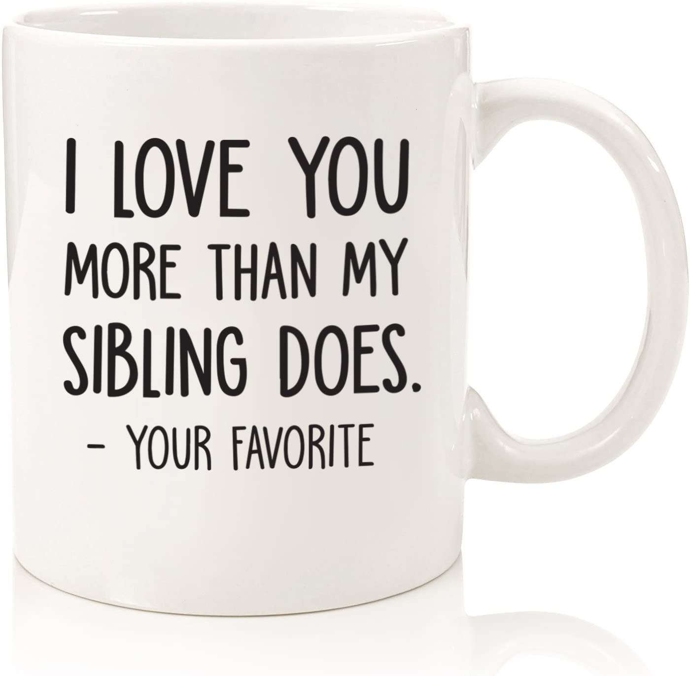 I Love You More : Your Favorite Funny Coffee Mug - Best Mom & Dad Valentines Day Gifts - Gag Gift from Daughter, Son, Kids - Novelty Birthday Present Idea for Parents- Fun Cup for Men, Women, Him, Her