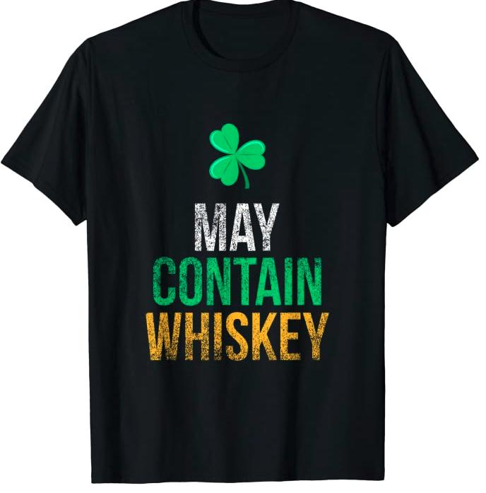 May Contain Whiskey Funny Irish St. Patrick's Day T-Shirt T-Shirt